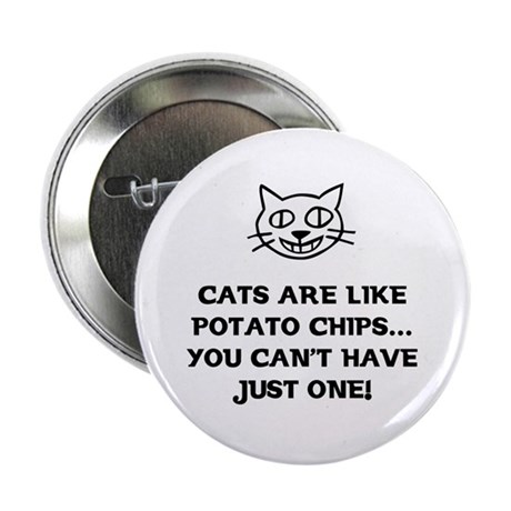 "Cats are like Potato Chips 2.25"" Button"