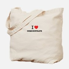 I Love DEMONSTRATE Tote Bag