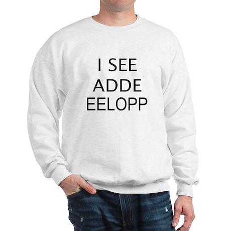 I SEE ADDE EELOPP Sweatshirt