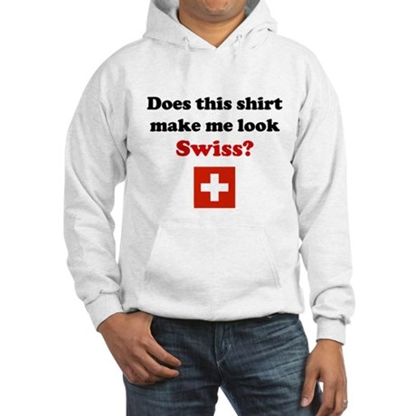 Make Me Look Swiss Hooded Sweatshirt