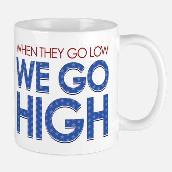 They Go Low, We Go High Mug