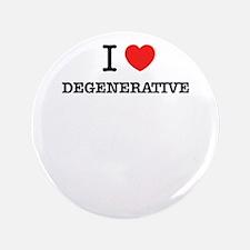 I Love DEGENERATIVE Button