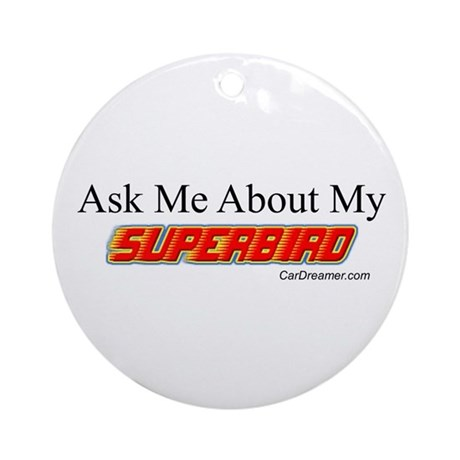 """""""Ask Me About My Superbird"""" Ornament (Round)"""