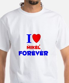 I Love Mikel Forever - Shirt
