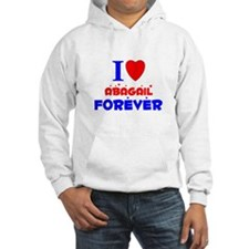 I Love Abagail Forever - Hoodie