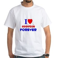I Love Addyson Forever - Shirt