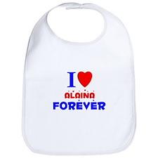 I Love Alaina Forever - Bib