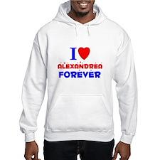 I Love Alexandrea Forever - Hoodie