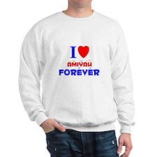 I Love Amiyah Forever - Sweatshirt