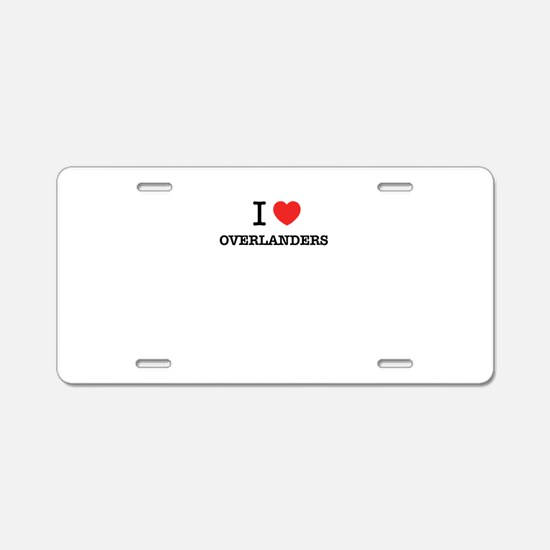 I Love OVERLANDERS Aluminum License Plate