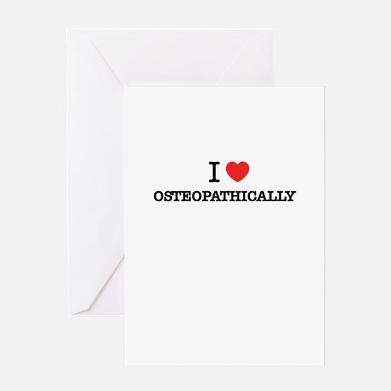 I Love OSTEOPATHICALLY Greeting Cards