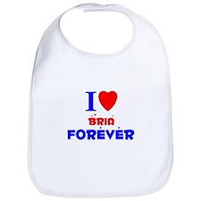 I Love Bria Forever - Bib