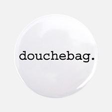 """douchebag. 3.5"""" Button"""