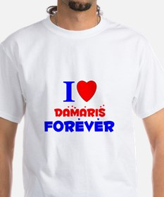 I Love Damaris Forever - Shirt