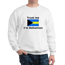Trust me I'm Bahamian Sweatshirt