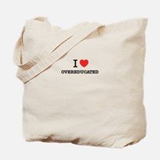 I Love OVEREDUCATED Tote Bag