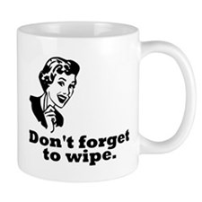 Don't Forget To Wipe Mug