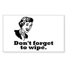 Don't Forget To Wipe Rectangle Bumper Stickers