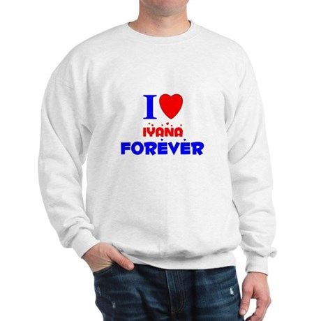I Love Iyana Forever - Sweatshirt