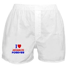 I Love Jacquelyn Forever - Boxer Shorts
