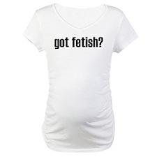 Got Fetish? Shirt