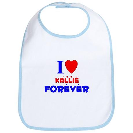 I Love Kallie Forever - Bib