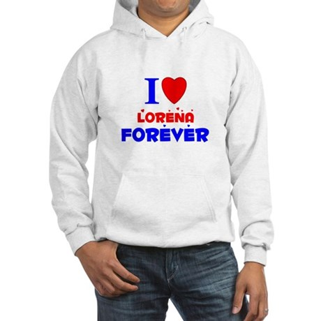 I Love Lorena Forever - Hooded Sweatshirt