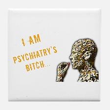 Psychiatry's Bitch Tile Coaster
