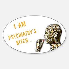 Psychiatry's Bitch Oval Decal