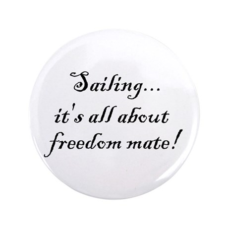 "Sailing, it's all about freedom mate! 3.5"" Button"