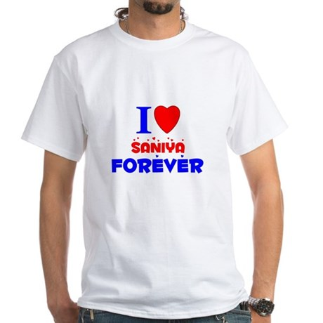 I Love Saniya Forever - White T-Shirt