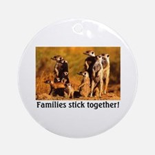 FAMILIES STICK TOGETHER Ornament (Round)