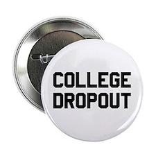 """College Dropout 2.25"""" Button"""