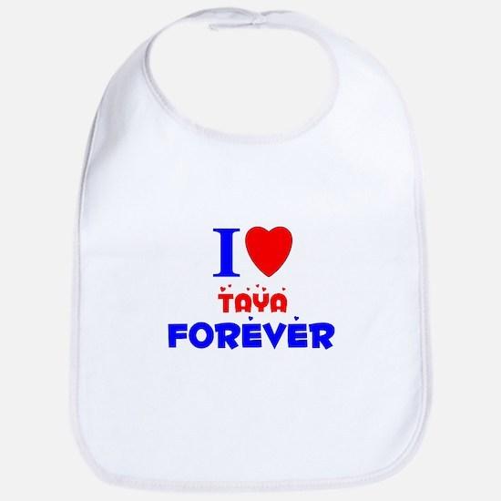 I Love Taya Forever - Bib