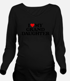I LOVE MY GRANDDAUGH Long Sleeve Maternity T-Shirt