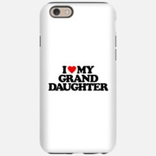 I LOVE MY GRANDDAUGHTER iPhone 6/6s Tough Case