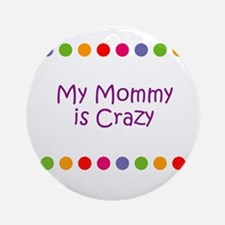 My Mommy is Crazy Ornament (Round)