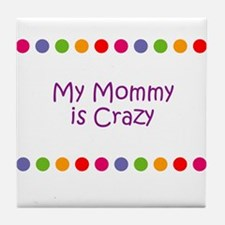 My Mommy is Crazy Tile Coaster