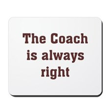 Coach Is Right Mousepad