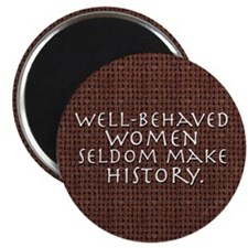 """Well-behaved women"" Magnet"