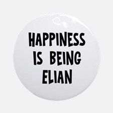 Happiness is being Elian Ornament (Round)