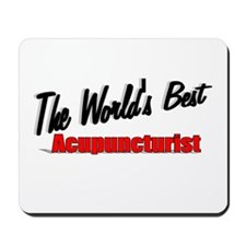 """""""The World's Best Acupuncturist"""" Mousepad"""