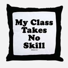 My Class Takes No Skill Throw Pillow