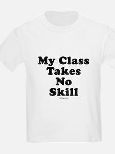 My Class Takes No Skill T-Shirt