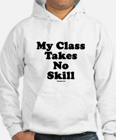 My Class Takes No Skill Hoodie
