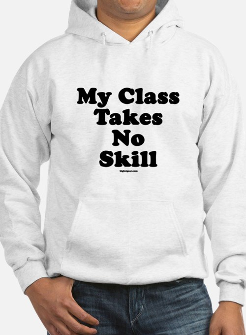 My Class Takes No Skill Jumper Hoody