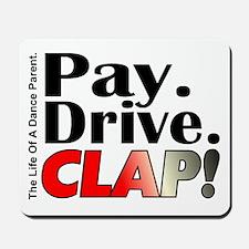 Pay, Drive, Clap - Dance Parent Mousepad