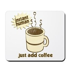 Instant Human - Just Add Coffee Mousepad