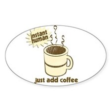 Instant Human - Just Add Coffee Oval Decal