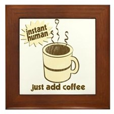 Instant Human - Just Add Coffee Framed Tile